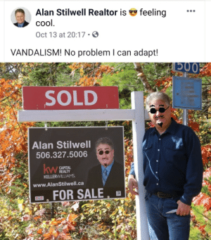 blessedimagesblog:Blessed_Realtor: Alan Stilwell Realtor is  feeling  сol.  Oct 13 at 20:17  VANDALISM! No problem I can adapt!  SOLD  Alan Stilwell  506.327.5006  СAРITAL  REALTY  KELLERWILLIAMS  kw  www.AlanStilwell.ca  FOR SALE blessedimagesblog:Blessed_Realtor