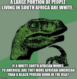 Africa, America, and American: ALARGE PORTION OF PEOPLE  IN SOUTH AFRICA ARE  LIVING  WHITE  IFA WHITE SOUTH AFRICAN MOVES  TO AMERICA ARE THEY MORE AFRICAN-AMERICAN  THAN A BLACK PERSON BORN IN THE USA?  gflipcom Hint: Yes, I would say so, technically.