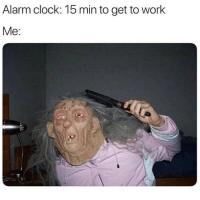 Clock, Memes, and Work: Alarm clock: 15 min to get to work  Me: Every day 😂