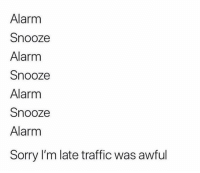 Funny, Lol, and Smh: Alarm  Snooze  Alarm  Snooze  Alarm  Snooze  Alarm  Sorry I'm late traffic was awful Lol traffic smh