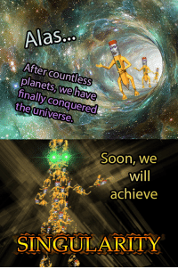"Reddit, Soon..., and Planets: Alas..  After countless  planets, wehave  finally conquered  the universe.  Soon, we  Will  achieve  SINGULARITY <p>[<a href=""https://www.reddit.com/r/surrealmemes/comments/8f1fzy/the_pencilmen_strike_back/"">Src</a>]</p>"