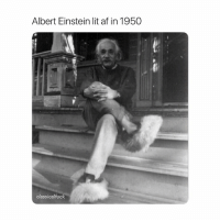 Af, Albert Einstein, and Lit: Albert Einstein lit af in 1950  0  classicalfuck He 11-10 fancy