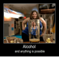 Alcohol and !!!!: Alcohol  and anything is possible Alcohol and !!!!