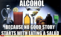 Food, Funny, and Alcohol: ALCOHOL  BECAUSE NO GOOD STORY  STARTS WITHEATINGA SALAD  MY FOOD LOOKS FUNNY CO <p>Long live good stories.</p>