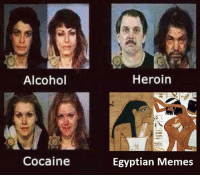 A product of the new kingdom New Kingdom Egyptian Memes: Alcohol  Cocaine  Heroin  Egyptian Memes A product of the new kingdom New Kingdom Egyptian Memes