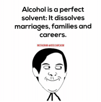 Marriage, Memes, and Alcohol: Alcohol is a perfect  solvent: It dissolves  marriages, families and  Careers  INSTAGRAM @DESI SARCASM
