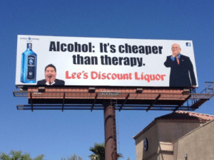Alcohol, Mean, and They: Alcohol: It's cheaper  than therapy.  Lee's Discount Liquor I mean they aren't wrong