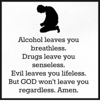 Memes, 🤖, and Breathless: Alcohol leaves you  breathless  Drugs leave you  senseless  Evil leaves you lifeless.  But GOD won't leave you  regardless. Amen.