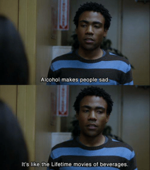 Community, Memes, and Movies: Alcohol makes people sad  It's like the Lifetime movies of beverages. Community