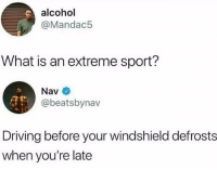 the last post on @omg is insane give them a follow!😭: alcohol  @Mandac5  What is an extreme sport?  Nav  @beatsbynav  Driving before your windshield defrosts  when you're late the last post on @omg is insane give them a follow!😭