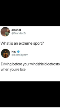 """<p>Found this on a few subreddits, Looking for appraisal. via /r/MemeEconomy <a href=""""http://ift.tt/2zPKEHY"""">http://ift.tt/2zPKEHY</a></p>: alcohol  @Mandac5  What is an extreme sport?  Nav  @beatsbynav  Driving before your windshield defrosts  when you're late <p>Found this on a few subreddits, Looking for appraisal. via /r/MemeEconomy <a href=""""http://ift.tt/2zPKEHY"""">http://ift.tt/2zPKEHY</a></p>"""