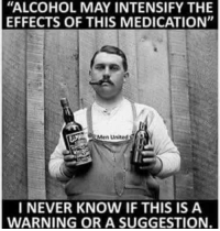 """Memes, Alcohol, and United: """"ALCOHOL MAY INTENSIFY THE  EFFECTS OF THIS MEDICATION""""  Men United  I NEVER KNOW IF THIS IS A  WARNING OR A SUGGESTION."""
