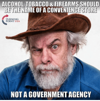 AMEN! #BigGovSucks: ALCOHOL TOBACCO& FIREARMS SHOULD  ME OF A CONVENIENCE STORE  BETHE N  TURNING  POINT USA  NOT A GOVERNMENTAGENC AMEN! #BigGovSucks