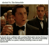 "Seriously? 😂 --------------------- --------------------- batman thedarkknight superman themanofsteel batmanvsuperman marvelmemes dc dccomics gotham marvel aquaman geekgasm brucewayne justiceleague greenlantern marvelcomics theflash arrow supergirl wonderwoman batfleck suicidesquad harleyquinn dceu dcmemes thejoker arkham clarkkent joker: Alcohol Vs. The Batmobile  A drunk driver collided with a parked Batmobile during filming of  ""Batman Begins"" in the streets of Chicago. The driver reportedly  hit the Tumbler in a panic, initially thinking it was an alien  spacecraft. Seriously? 😂 --------------------- --------------------- batman thedarkknight superman themanofsteel batmanvsuperman marvelmemes dc dccomics gotham marvel aquaman geekgasm brucewayne justiceleague greenlantern marvelcomics theflash arrow supergirl wonderwoman batfleck suicidesquad harleyquinn dceu dcmemes thejoker arkham clarkkent joker"