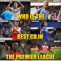 Memes, Premier League, and Best: ALDERWEIRELD  KOMPANY  AIA  WHOIS THE  RWAY  KOSCIELNY  @Soccerclub  LUIZ  Fliu  mirates  BEST CB IN  BAILLY  VAN DIUK  THE PREMIER LEAGUE If you had to choose 1 out of these 6 as the best CB who'd it be?👇🏼 1. Alderweireld 2. Kompany 3. Koscielny 4. DavidLuiz 5. Bailly 6. VanDijk