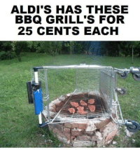 For, Grills, and Aldi's: ALDI'S HAS THESE  BBQ GRILL'S FOR  25 CENTS EACH