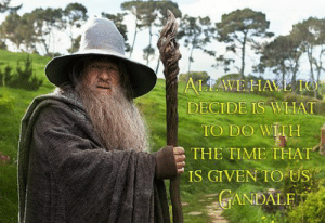 Some Monday motivation from the wisest wizard around!: ALE WE HAVE  DECIDE IS WHAT  TO DO, WITH  THE TIME THAT  IS GIVEN TO US Some Monday motivation from the wisest wizard around!