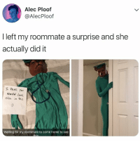 Roommate, Home, and Relatable: Alec Ploof  @AlecPloof  I left my roommate a surprise and she  actually did it  エマhink you  Would look  Nite in ths  ice in ths  Waiting for my roommate to come home to see SHE DID IT 😂