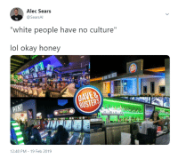 "Lol, Sears, and White People: Alec Sears  @SearsA  ""white people have no culture""  lol okay honey  WIN  BUSTERS  12:48 PM - 19 Feb 2019 Ah, I See Youre a Man of Culture As Well"