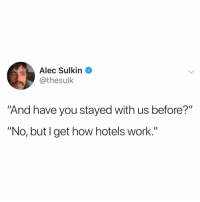 "Not that difficult.. 😂💀 https://t.co/wTlptYH0cm: Alec Sulkin  @thesulk  And have you stayed with us before?""  ""No, but l get how hotels work.'"" Not that difficult.. 😂💀 https://t.co/wTlptYH0cm"