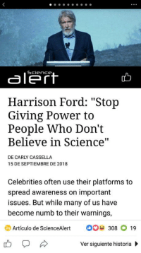 "Harrison Ford, Omg, and Tumblr: aleft  Harrison Ford: ""Stop  Giving Power to  People Who Don't  Believe in Science  DE CARLY CASSELLA  15 DE SEPTIEMBRE DE 2018  Celebrities often use their platforms to  spread awareness on important  issues. But while many of us have  become numb to their warnings,  Artículo de ScienceAlert308 19  Ver siguiente historia omg-humor:  Why aren't we funding this?"