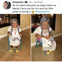 Post 1225: y am I crying in the club Volume IV: Alejandro $* @n_castilleja  So my Mom dressed my baby sister as  Mama Coco just for fun and my little  sister is loving it Post 1225: y am I crying in the club Volume IV