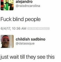 Dank, Memes, and Fuck: alejandro  @raisdncarolina  Fuck blind people  6/4/17, 10:36 AM MIA DANK  childish sadbindo  @datassque  just wait till they see this They cold