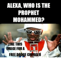 Dodge, Free, and Image: ALEKA, WHO IS THE  PROPHET  MOHAMMED?  LIKE THIS  IMAGE FORA  FREE DODGE CHARGER