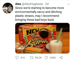 Bad, Bad Boys, and Tumblr: Alex @AlexHughesie 2d  Since we're starting to become more  environmentally savvy and ditching  plastic straws, may I recommend  bringing these bad boys back  Kelloggs  NEW  LCOPS  NE  416 98.2KC 249K : whitepeopletwitter:  Bring it back