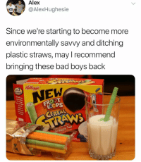 Bad, Bad Boys, and Funny: Alex  @AlexHughesie  Since we're starting to become more  environmentally savvy and ditching  plastic straws, may recommend  bringing these bad boys back  NEW  İCOPS This is the shit I do like. Got you @Tombrady