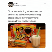 Bad, Bad Boys, and Memes: Alex  @AlexHughesie  Since we're starting to become more  environmentally savvy and ditching  plastic straws, may I recommend  bringing these bad boys back  Kelloggs  NEW  LCOP  ER YAS! Who agrees amazingidea enviromentalist