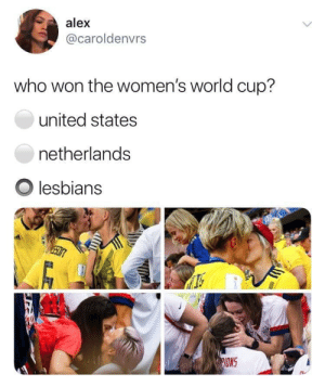 Sure did.: alex  @caroldenvrs  who won the women's world cup?  united states  netherlands  Olesbians  ONS Sure did.