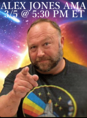 Mods=gods, the frogs are turning gay, and SPEECH MUST BE FREE!: ALEX JONES AMA  5 a 5:30 PM ET Mods=gods, the frogs are turning gay, and SPEECH MUST BE FREE!