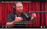 Alex Jones: Alex Jones explains the last act of Persona 5  basically destroy humanity because  humanity has free will and there's a  0:05/2:13