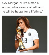 "Bae: Alex Morgan: ""Give a man a  woman who loves football, and  he will be happy for a lifetime."" Bae"