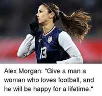 "Agree? 📲 Follow @FootballmemesInsta 🔛 Tag friends 👇 📸@thefootballarena: Alex Morgan  ""Give a man a  woman who loves football, and  he will be happy for a lifetime."" Agree? 📲 Follow @FootballmemesInsta 🔛 Tag friends 👇 📸@thefootballarena"