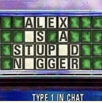 yo so close to 20k: ALEX  NIGGER  TYPE 1 IN CHAT yo so close to 20k