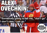 """Ovie added to his comments, suggesting that he may consider jumping ship and playing in the Olympics, even against the will of the NHL NHLDiscussion: ALEX  OVECHKIN  """"Somebody going to tell me, """"don't go"""",  I don't care. I just go.""""  NHL  OISCUSSION  ER Ovie added to his comments, suggesting that he may consider jumping ship and playing in the Olympics, even against the will of the NHL NHLDiscussion"""