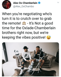 Memes, Troll, and Good: Alex Ox-Chamberlain  @Alex_OxChambo  2)  When you're negotiating who's  turn it is to crutch over to grab  the remote! - It's Not a good  time for the Oxlade-Chamberlain  brothers right now, but we're  keeping the vibes positive! The Ox with some self banter! 😂🙏🏼😆 Ox Troll Injured