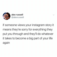 Post 1442: Fyi 🥗🥗🥗: alex russell  @alexrussell  if someone views your instagram story it  means they're sorry for everything they  put you through and they'll do whatever  it takes to become a big part of your life  again Post 1442: Fyi 🥗🥗🥗