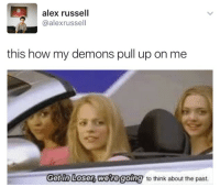 How, Demons, and Think: alex russell  @alexrussell  this how my demons pull up on me  Gatto Lose  Weteg  going to think about the past.  7 to think about the past.