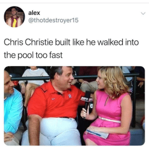 confusing perspective: alex  @thotdestroyer15  Chris Christie built like he walked into  the pool too fast confusing perspective