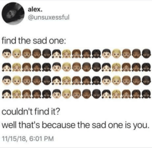 oofsoundeffect#1.mp3: alex  @unsuxessful  find the sad one:  couldn't find it?  well that's because the sad one is you.  11/15/18, 6:01 PM oofsoundeffect#1.mp3