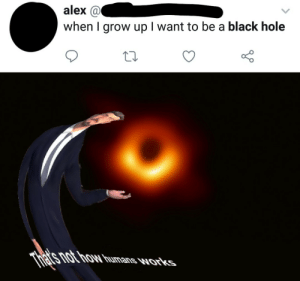 Level 1 - Crook: alex @  when I grow up I want to be a black hole  Thats  not how humans works Level 1 - Crook