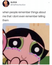 Omg, Relatable, and Alexa: ALEXA  @malheureuxlux  when people remember things about  me that i dont even remember telling  them omg.. imagine.. people listening.. to me?????