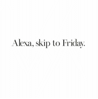 Friday, Funny, and Life: Alexa, skip to Friday. Or skip to next year, whatever makes my life better @zero_fucksgirl 😅