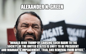 """Office, Trump, and United: ALEXANDER N.GREEN  NGATE TE  """"DONALD JOHN TRUMP BY CAUSING SUCH HARM TOTHE  SOCIETYOF THE UNITED STATES IS UNFIT TO BE PRESIDENT  AND WARRANTS IMPEACHMENT, TRIAL AND REMOVAL FROM OFFICE""""  imgflip.com Day 209 of posting an awesome quote every day until DJT gets indicted."""