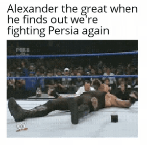 Greeks, Assemble: Alexander the great when  he finds out we're  fighting Persia again  PORH Greeks, Assemble