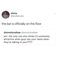 Funny, Memes, and Tumblr: alexia  @lexiberube  EZ  2 862 2 867  the bar is officially on the floor  @emotionalbae @emotionalbae  am I the only one who thinks it's extremely  attractive when guys say your name when  they're talking to you????? Funny Memes. Updated Daily! ⇢ FunnyJoke.tumblr.com 😀