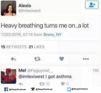 Memes, Panda, and Asthma: Alexis  (aimlexiwest  Heavy breathing turns me on..a lot  17/02/2016, 07:14 from Bronx, NY  15  RETWEETS 21  LIKES  Mel  @Flyguymel  11h  @imlexiwest I got asthma  10 11  @sleepy Panda me  @Sleepy Pandame  O @Sleepy Panda.me